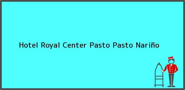 Teléfono, Dirección y otros datos de contacto para Hotel Royal Center Pasto, Pasto, Nariño, Colombia