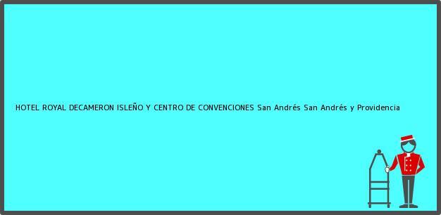 Teléfono, Dirección y otros datos de contacto para HOTEL ROYAL DECAMERON ISLEÑO Y CENTRO DE CONVENCIONES, San Andrés, San Andrés y Providencia, Colombia