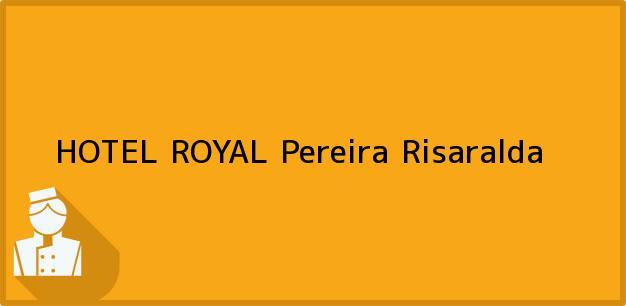 Teléfono, Dirección y otros datos de contacto para HOTEL ROYAL, Pereira, Risaralda, Colombia