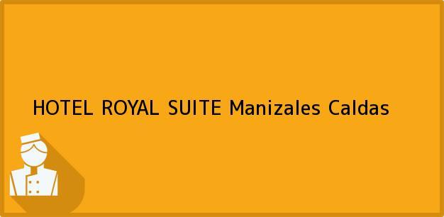 Teléfono, Dirección y otros datos de contacto para HOTEL ROYAL SUITE, Manizales, Caldas, Colombia