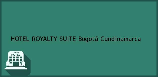 Teléfono, Dirección y otros datos de contacto para HOTEL ROYALTY SUITE, Bogotá, Cundinamarca, Colombia