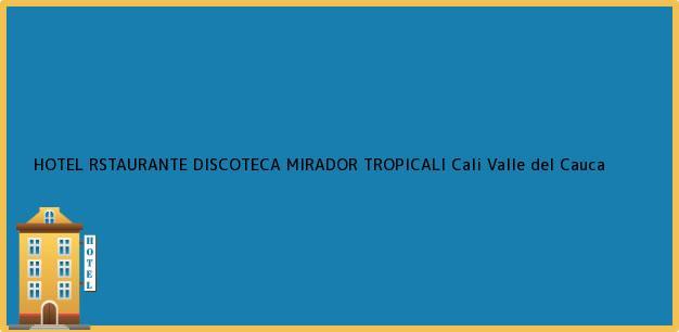 Teléfono, Dirección y otros datos de contacto para HOTEL RSTAURANTE DISCOTECA MIRADOR TROPICALI, Cali, Valle del Cauca, Colombia
