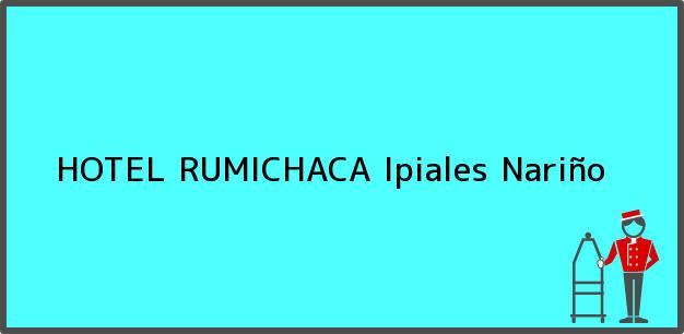 Teléfono, Dirección y otros datos de contacto para HOTEL RUMICHACA, Ipiales, Nariño, Colombia