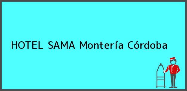 Teléfono, Dirección y otros datos de contacto para HOTEL SAMA, Montería, Córdoba, Colombia