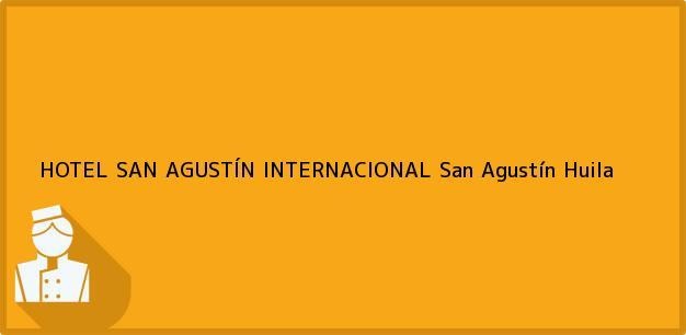 Teléfono, Dirección y otros datos de contacto para HOTEL SAN AGUSTÍN INTERNACIONAL, San Agustín, Huila, Colombia