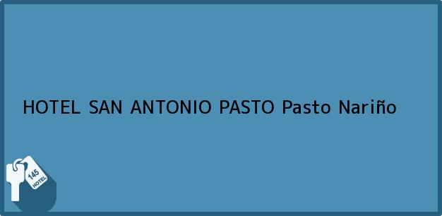 Teléfono, Dirección y otros datos de contacto para HOTEL SAN ANTONIO PASTO, Pasto, Nariño, Colombia