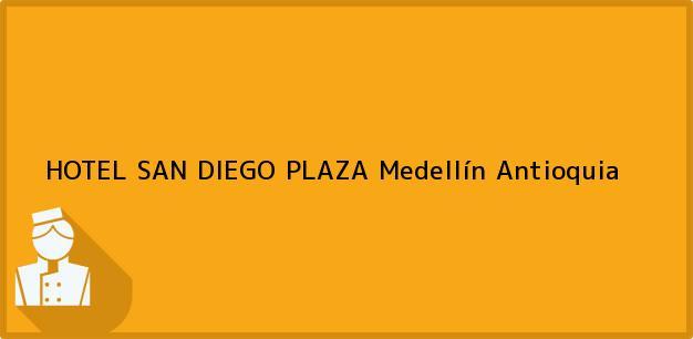 Teléfono, Dirección y otros datos de contacto para HOTEL SAN DIEGO PLAZA, Medellín, Antioquia, Colombia