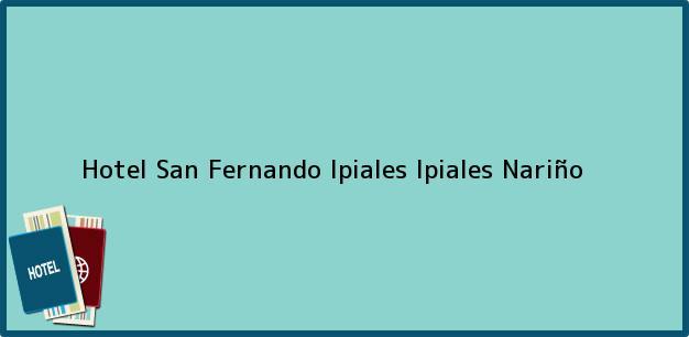 Teléfono, Dirección y otros datos de contacto para Hotel San Fernando Ipiales, Ipiales, Nariño, Colombia