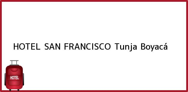 Teléfono, Dirección y otros datos de contacto para HOTEL SAN FRANCISCO, Tunja, Boyacá, Colombia