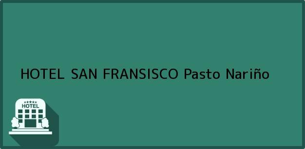 Teléfono, Dirección y otros datos de contacto para HOTEL SAN FRANSISCO, Pasto, Nariño, Colombia