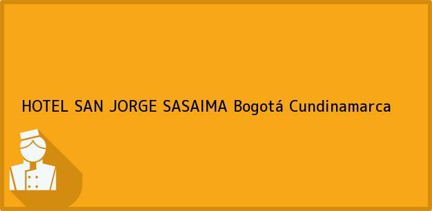 Teléfono, Dirección y otros datos de contacto para HOTEL SAN JORGE SASAIMA, Bogotá, Cundinamarca, Colombia