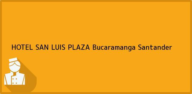 Teléfono, Dirección y otros datos de contacto para HOTEL SAN LUIS PLAZA, Bucaramanga, Santander, Colombia