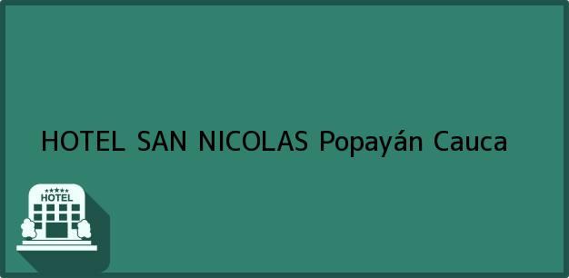 Teléfono, Dirección y otros datos de contacto para HOTEL SAN NICOLAS, Popayán, Cauca, Colombia