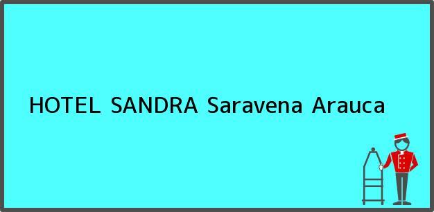 Teléfono, Dirección y otros datos de contacto para HOTEL SANDRA, Saravena, Arauca, Colombia