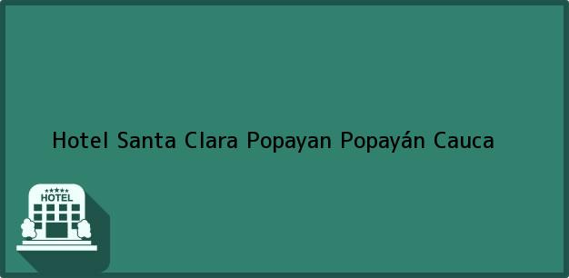 Teléfono, Dirección y otros datos de contacto para Hotel Santa Clara Popayan, Popayán, Cauca, Colombia