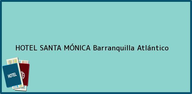 Teléfono, Dirección y otros datos de contacto para HOTEL SANTA MÓNICA, Barranquilla, Atlántico, Colombia