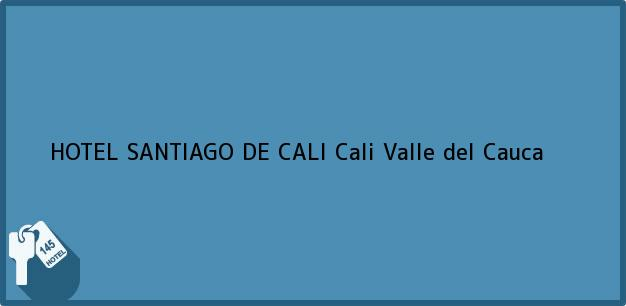 Teléfono, Dirección y otros datos de contacto para HOTEL SANTIAGO DE CALI, Cali, Valle del Cauca, Colombia