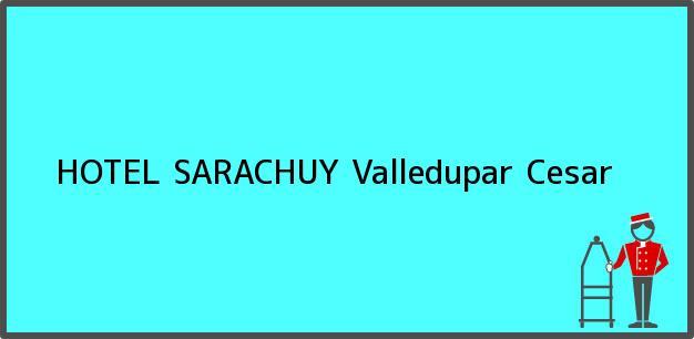 Teléfono, Dirección y otros datos de contacto para HOTEL SARACHUY, Valledupar, Cesar, Colombia