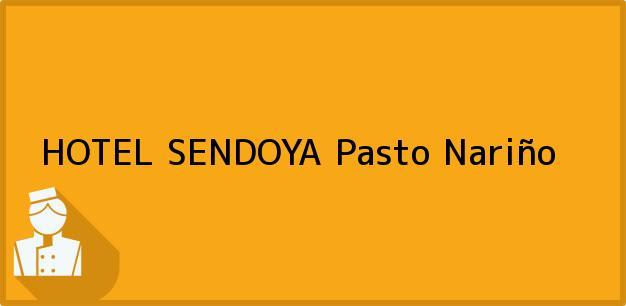 Teléfono, Dirección y otros datos de contacto para HOTEL SENDOYA, Pasto, Nariño, Colombia