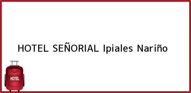 Teléfono, Dirección y otros datos de contacto para HOTEL SEÑORIAL, Ipiales, Nariño, Colombia