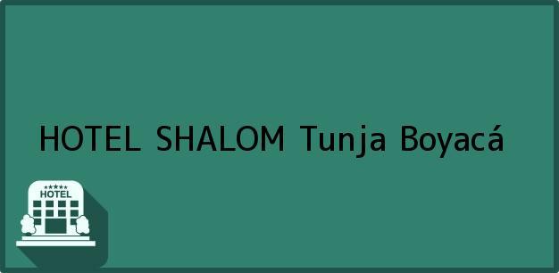 Teléfono, Dirección y otros datos de contacto para HOTEL SHALOM, Tunja, Boyacá, Colombia