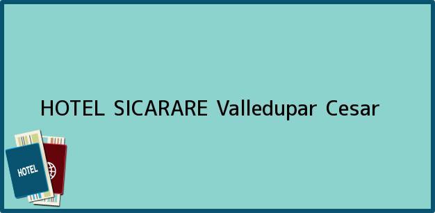 Teléfono, Dirección y otros datos de contacto para HOTEL SICARARE, Valledupar, Cesar, Colombia