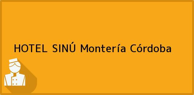 Teléfono, Dirección y otros datos de contacto para HOTEL SINÚ, Montería, Córdoba, Colombia