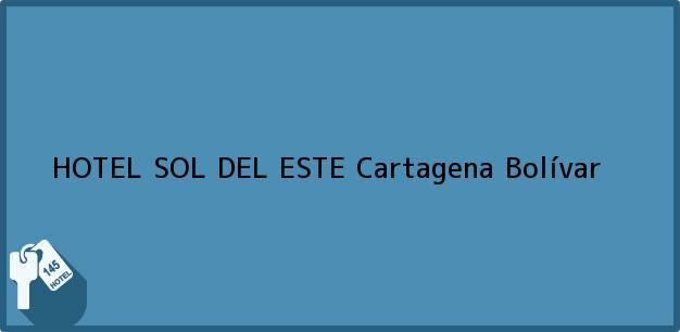 Teléfono, Dirección y otros datos de contacto para HOTEL SOL DEL ESTE, Cartagena, Bolívar, Colombia