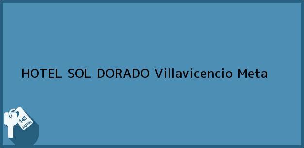 Teléfono, Dirección y otros datos de contacto para HOTEL SOL DORADO, Villavicencio, Meta, Colombia