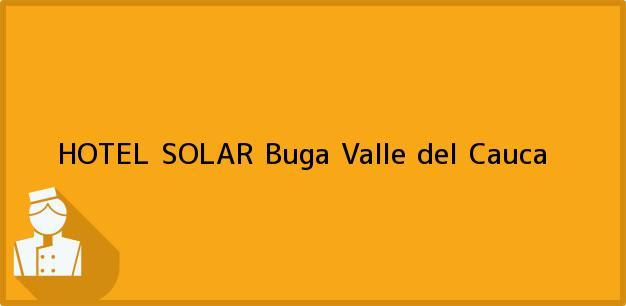 Teléfono, Dirección y otros datos de contacto para HOTEL SOLAR, Buga, Valle del Cauca, Colombia