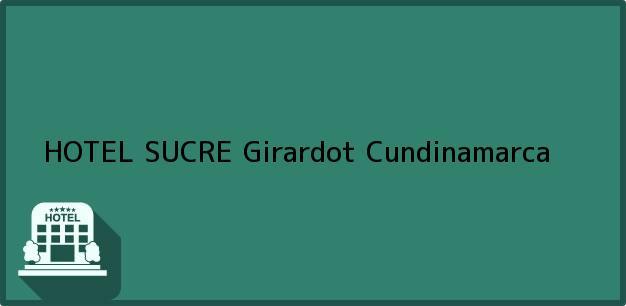 Teléfono, Dirección y otros datos de contacto para HOTEL SUCRE, Girardot, Cundinamarca, Colombia