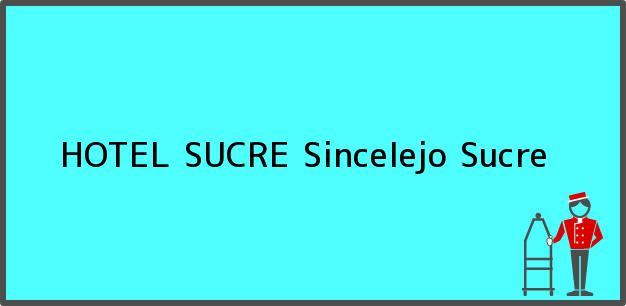 Teléfono, Dirección y otros datos de contacto para HOTEL SUCRE, Sincelejo, Sucre, Colombia