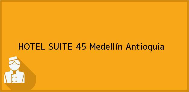 Teléfono, Dirección y otros datos de contacto para HOTEL SUITE 45, Medellín, Antioquia, Colombia