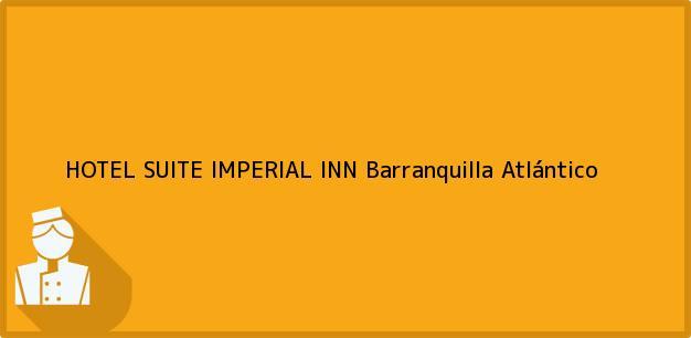 Teléfono, Dirección y otros datos de contacto para HOTEL SUITE IMPERIAL INN, Barranquilla, Atlántico, Colombia