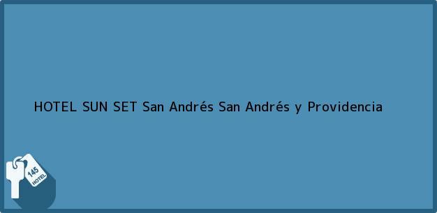 Teléfono, Dirección y otros datos de contacto para HOTEL SUN SET, San Andrés, San Andrés y Providencia, Colombia