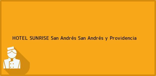 Teléfono, Dirección y otros datos de contacto para HOTEL SUNRISE, San Andrés, San Andrés y Providencia, Colombia