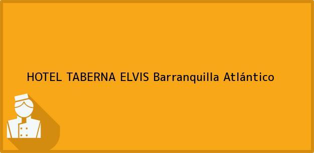 Teléfono, Dirección y otros datos de contacto para HOTEL TABERNA ELVIS, Barranquilla, Atlántico, Colombia