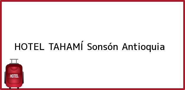 Teléfono, Dirección y otros datos de contacto para HOTEL TAHAMÍ, Sonsón, Antioquia, Colombia