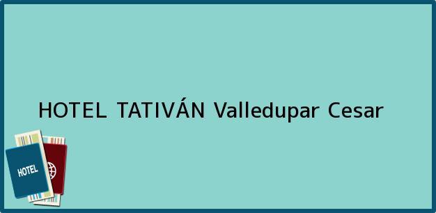 Teléfono, Dirección y otros datos de contacto para HOTEL TATIVÁN, Valledupar, Cesar, Colombia