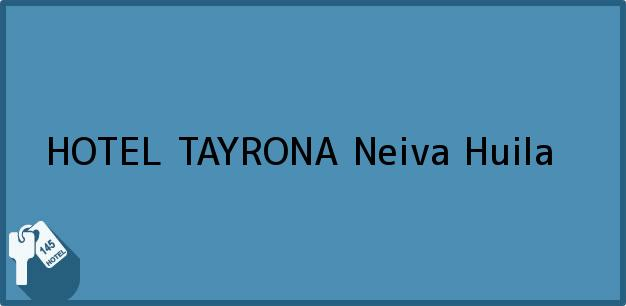 Teléfono, Dirección y otros datos de contacto para HOTEL TAYRONA, Neiva, Huila, Colombia