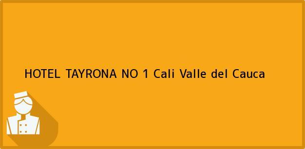 Teléfono, Dirección y otros datos de contacto para HOTEL TAYRONA NO 1, Cali, Valle del Cauca, Colombia