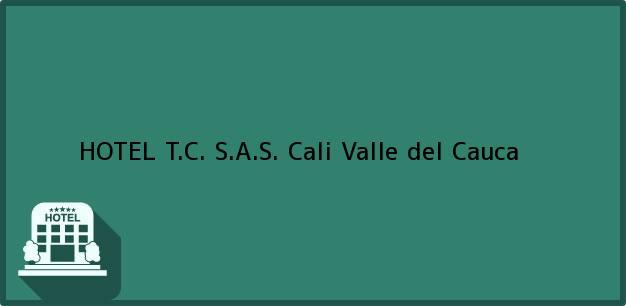Teléfono, Dirección y otros datos de contacto para HOTEL T.C. S.A.S., Cali, Valle del Cauca, Colombia