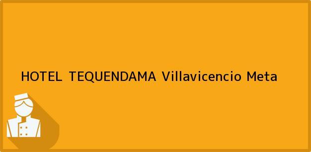Teléfono, Dirección y otros datos de contacto para HOTEL TEQUENDAMA, Villavicencio, Meta, Colombia