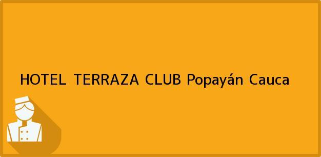 Teléfono, Dirección y otros datos de contacto para HOTEL TERRAZA CLUB, Popayán, Cauca, Colombia