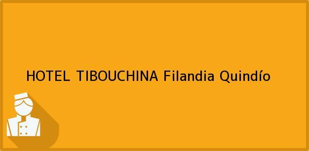 Teléfono, Dirección y otros datos de contacto para HOTEL TIBOUCHINA, Filandia, Quindío, Colombia