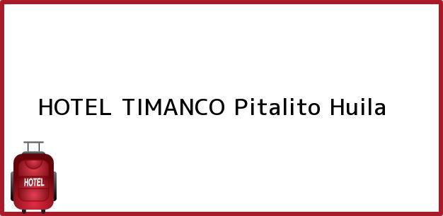 Teléfono, Dirección y otros datos de contacto para HOTEL TIMANCO, Pitalito, Huila, Colombia