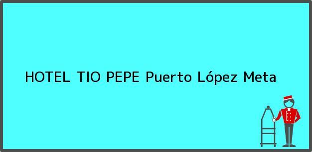 Teléfono, Dirección y otros datos de contacto para HOTEL TIO PEPE, Puerto López, Meta, Colombia