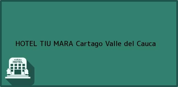 Teléfono, Dirección y otros datos de contacto para HOTEL TIU MARA, Cartago, Valle del Cauca, Colombia