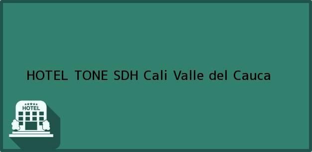 Teléfono, Dirección y otros datos de contacto para HOTEL TONE SDH, Cali, Valle del Cauca, Colombia