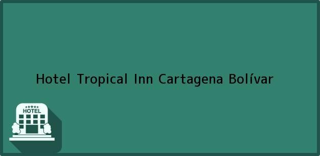 Teléfono, Dirección y otros datos de contacto para Hotel Tropical Inn, Cartagena, Bolívar, Colombia